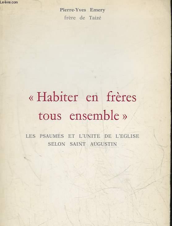 HABITER EN FRERES TOUS ENSEMBLE - LES PSAUMES ET L'UNITE DE L'EGLISE SELON SAINT AUGUSTIN
