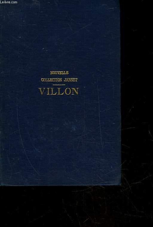 OEUVRES COMPLETES DE FRANCOIS VILLON - SUIVIES D'UN CHOIX DES POESIES DE SES DISCIPLES