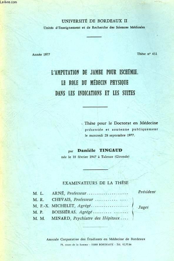 L'AMPUTATION DE JAMBE POUR ISCHEMIE - LE ROLE DU MEDECIN PHYSIQUE DANS LES INDICATIONS ET LES SUITES - ANNEE 1977 - N°431