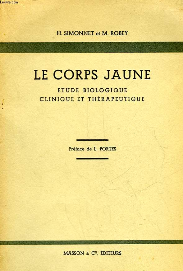 LE CORPS JAUNE - ETUDE BIOLOGIQUE CLINIQUE ET THERAPEUTIQUE