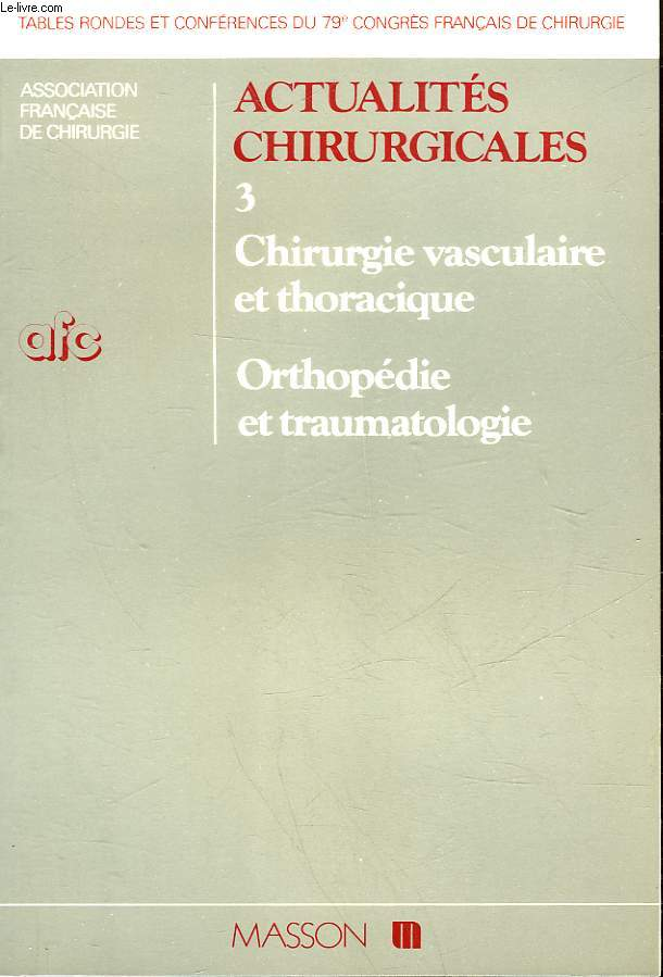 ACTUALITES CHIRURGICALES - 79° CONGRES FRANCAIS DE CHIRURGIE - TOME 3 - CHIRURGIE VASCULAIRE ET THORACIQUE ORTHOPEDIE ET TRAUMATOLOGIE