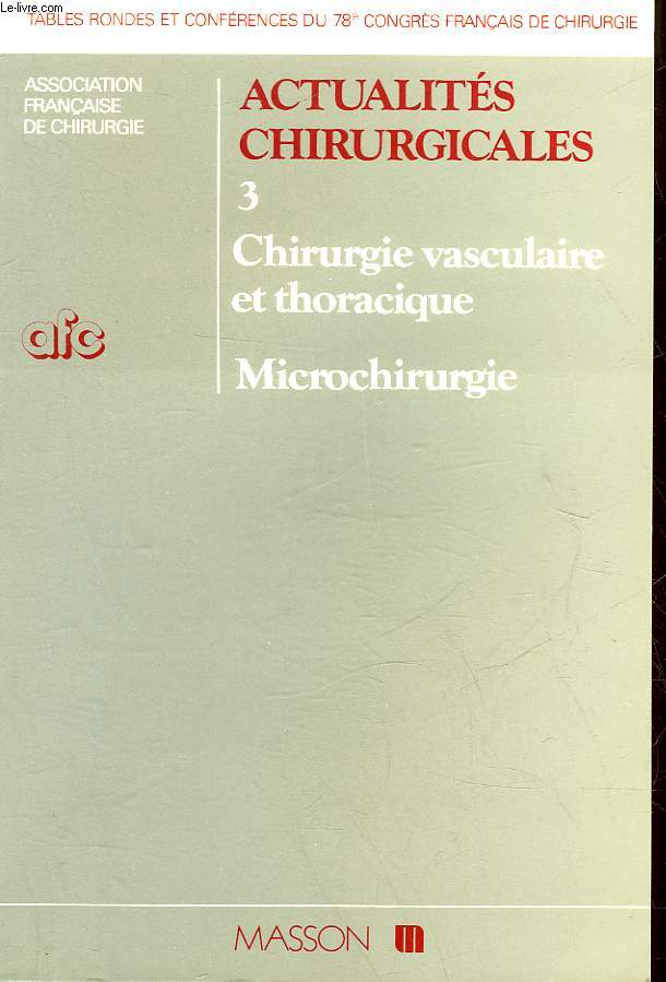 ACTUALITES CHIRURGICALES -78° CONGRES FRANCAIS DE CHIRURGIE - 3 - CHIRURGIE VASCULAIRE ET THORACIQUE - MICROCHIRURGIE
