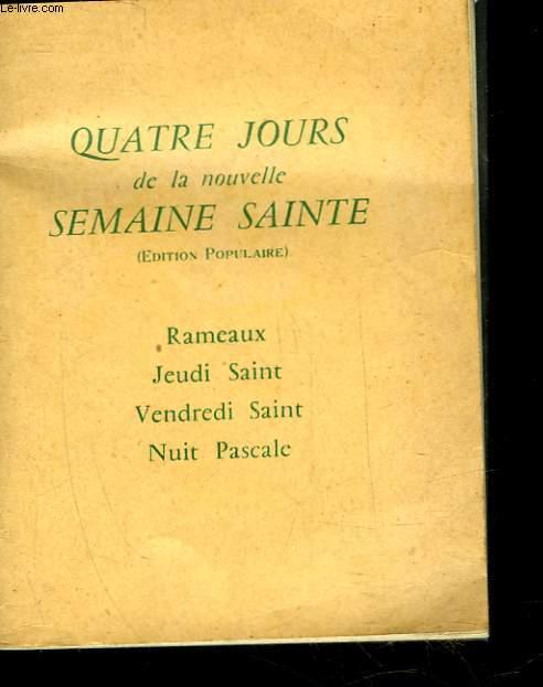 QUATRE JOURS DE LA NOUVELLE SEMAINE SAINTE - RAMEAUX, JEAUDI SAINT, VENDREDI SAINT, NUIT PASCALE