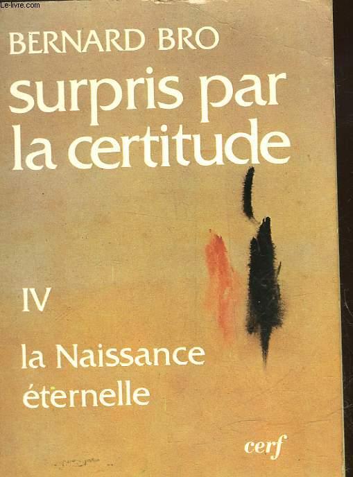 SURPRIS PAR LA CERTITUDE - TOME 1 - LA NAISSANCE ETERNELLE - LA VIE, LA MORT ET APRES