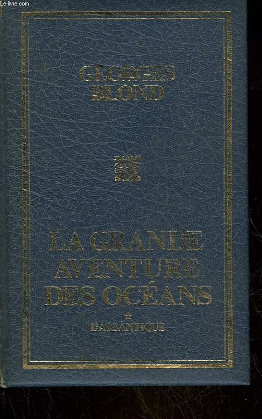 LA GRANDE AVENTURE DES OCEANS - L'ATLANTIQUE