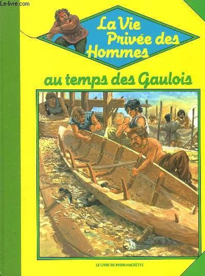 LA VIE PRIVEE DES HOMMES - AU TEMPS DES GAULOIS - LES CELTES