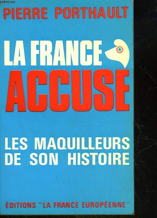 LA FRANCE ACCUSE - LES MAQUILLEURS DE SON HISTOIRE