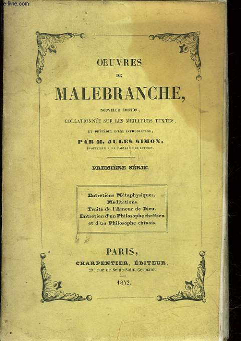 OEUVRES DE MALEBRANCHE - PREMIERE SERIE - ENTRETIENS METAPHYSIQUES, MEDITATIONS, TRAITE DE L'AMOUR DE DIEU, ENTRETIEN D'UN PHILOSOPHE CHRETIEN ET D'UN PHILOSOPHE CHINOIS