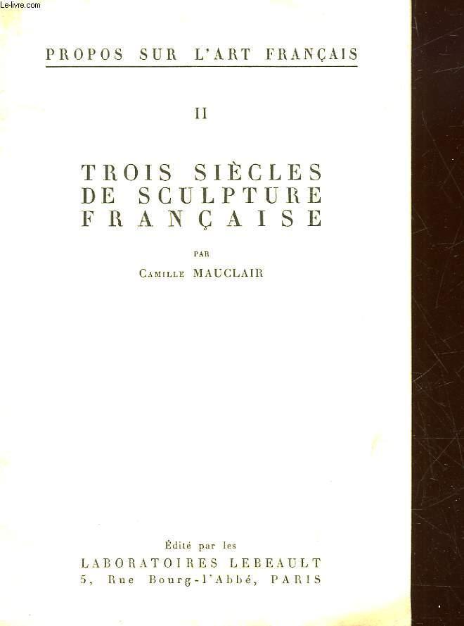 TROIS SIECLES DE SCULPTURE FRANCAISE - TOME2