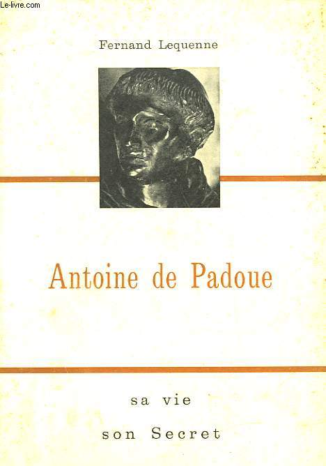 ANTOINE DE PADOUE - SA VIE, SON SECRET