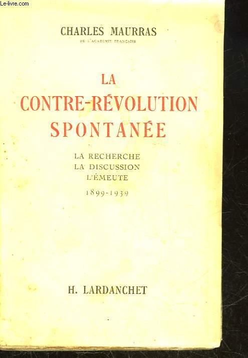 LA CONTRE-REVOLUTION SPONTANEE - LA RECHERCHE - LA DISCUSSION - L'EMEUTE 1899 - 1939