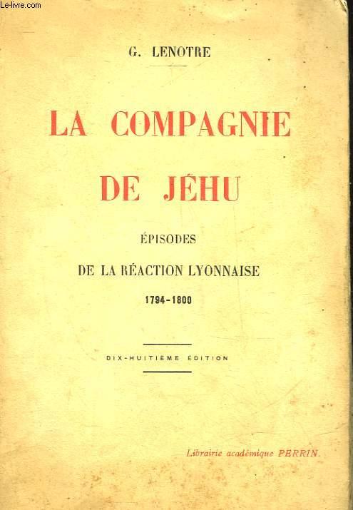 LA COMPAGNIE DE JEHU - EPISODES DE LA REACTION LYONNAISE 1794 - 1800