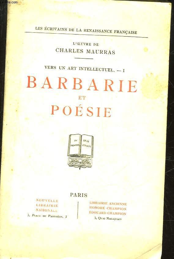 L'OEUVRE DE MAURRAS CHARLES - TOME VI - VERS UN ART INTELLECTUEL - 1 - BARBARIE ET POESIE