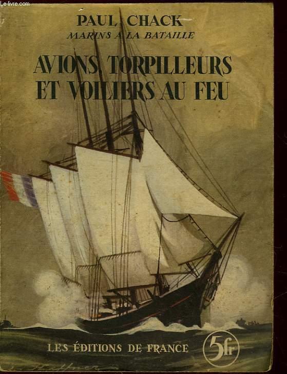 MARINS A LA BATAILLE - AVION, TORPILLEURS ET VOILIERS AU FEU