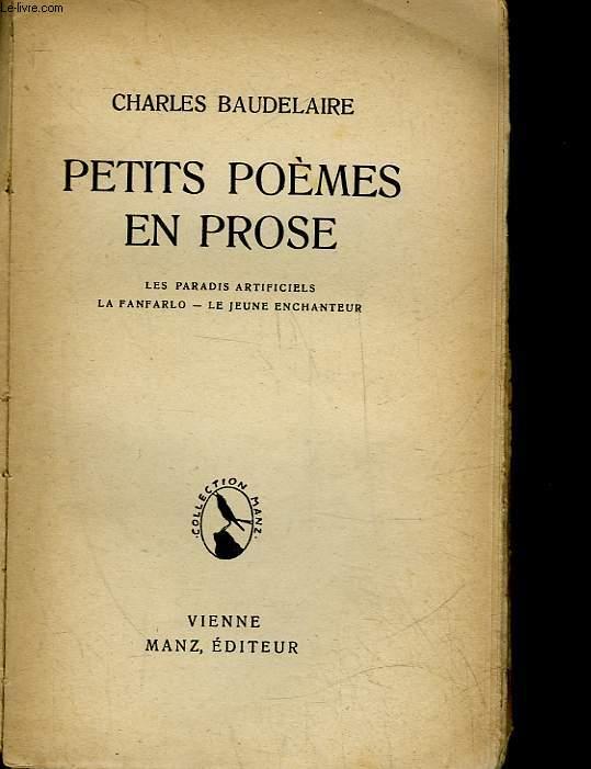 PETITS POEMES EN PROSE : LES PARADIS ARTIFICIELS, LA FANFARLO, LE JEUNE ENCHANTEUR