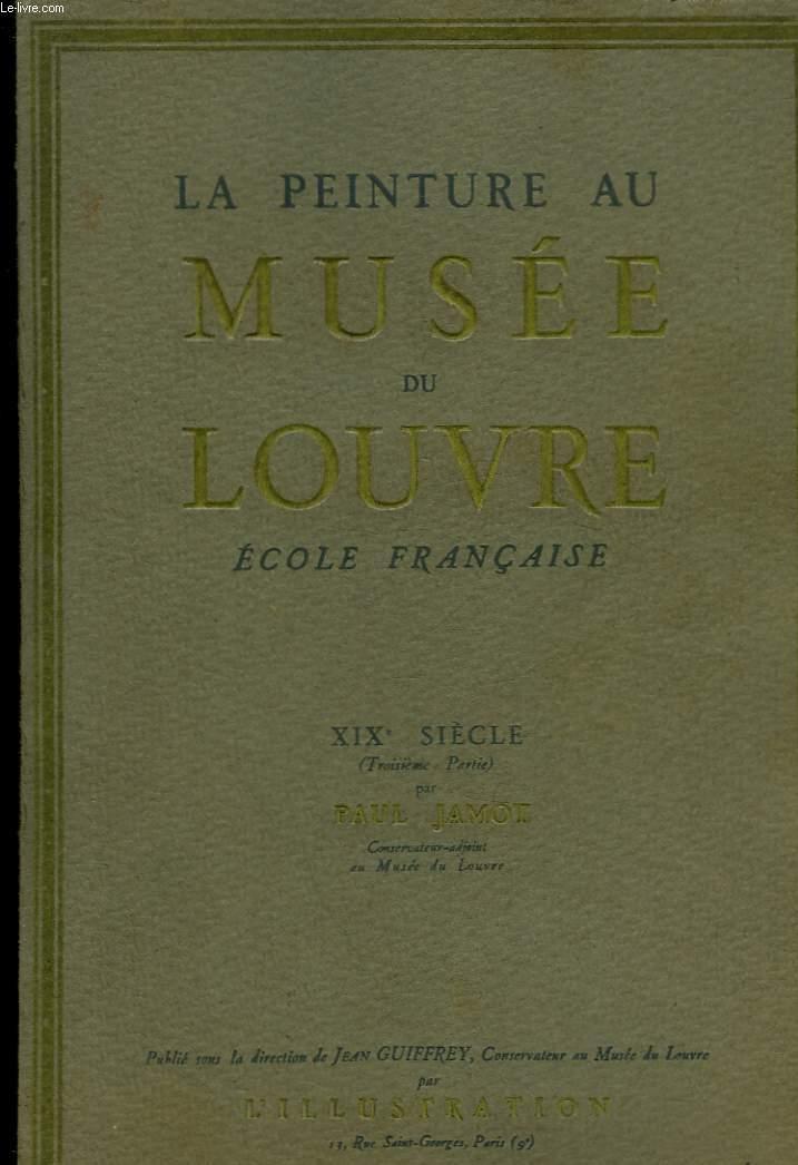 LA PEINTURE AU MUSEE DU LOUVRE ECOLE FRANCAISE - 19° SIECLE (3° PARTIE)