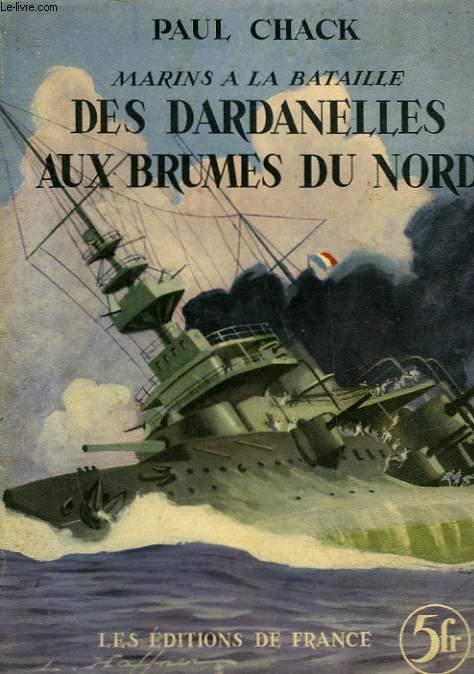 MARINS A LA BATAILLE - DES DARDANELLES AUX BRUMES DU NORD