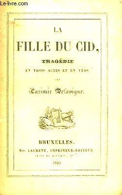 LA FILLE DU CID, TRAGEDIE - 3 ACTES EN VERS