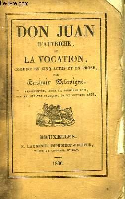 DON JUAN D'AUTRICHE OU LA VOCATION, COMEDIE EN 5 ACTES EN PROSE