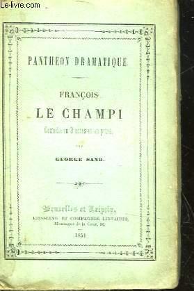 FRANCOIS LE CHAMPI - COMEDIE EN TROIS ACTES ET EN PROSE