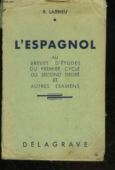 L'ESPAGNOL - AU BREVET D'ETUDE DU 1° CYCLE DU SECOND DEGRE ET AUTRES EXAMENS