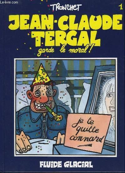 JEAN-CLAUDE TERGAL GARDE LE MORAL!