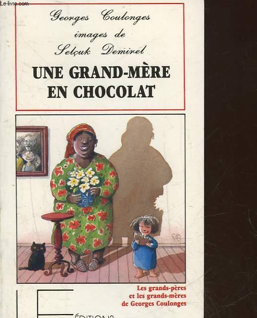 UNE GRAND-MERE EN CHOCOLAT - LES GRANDS-PERES ET LES GRANDS MERES DE GEORGES COULONGE