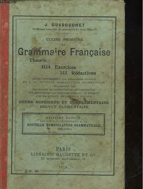 COURS PRIMAIRE DE GRAMMAIRE FRANCAISE THEORIE 1134 EXERCICES 133 REDACTIONS - COURS SUPERIEUR ET COMPLEMENTAIRE BREVET ELEMENTAIRE