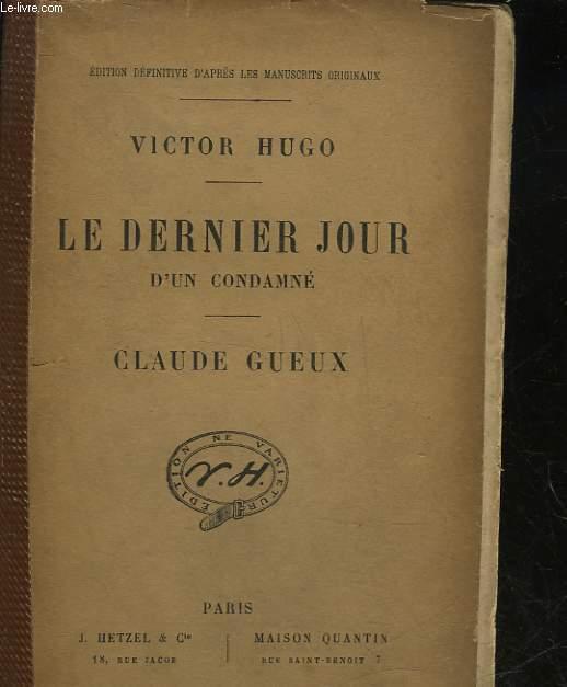 LE DERNIER JOUR D'UN CONDAMNE - CLAUDE GUEUX