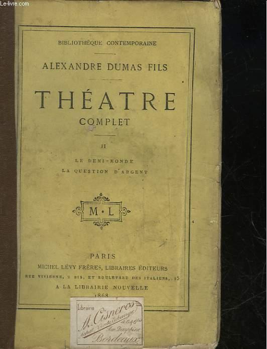 THEATRE COMPLET DE AL. DUMAS FILS - TOME 2 - LE DEMI-MONDE - LA QUESTION D'ARGENT