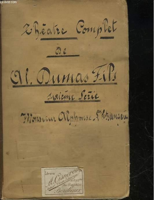 THEATRE COMPLET DE AL. DUMAS FILS - TOME 6 - MONSIEUR ALPHONSE, L'ETRANGERE