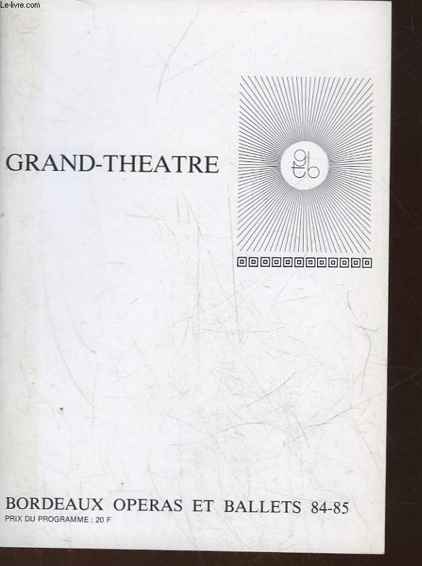GRAND-THEATRE - BORDEAUX OPERAS ET BALLETS 84-85