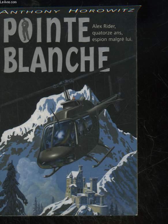 POINTE BLANCHE - ALEX RIDER, 14 ANS, ESPION MALGRE LUI