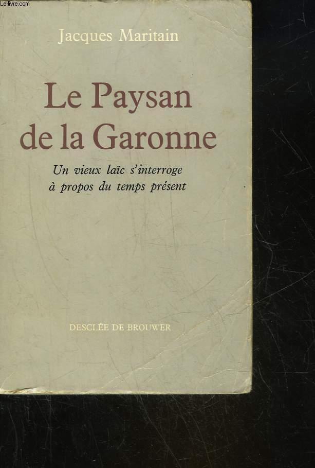 LE PAYSAN DE LA GARONNE - UN VIEUX LAIC S'INTERROGE A PROPOS DU TEMPS PRESENT