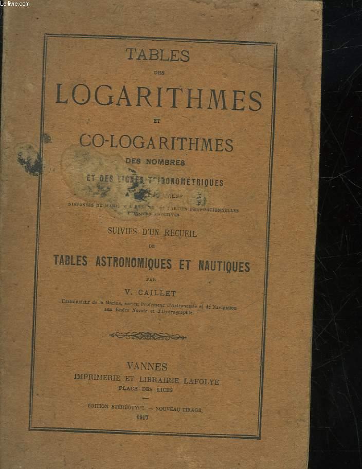 TABLES DES LOGARITHMES ET CO-LOGARITHMES DES NOMBRES ET DES LIGNES TRIGONOMETRIQUES A 6 DECIMALES DISPOSEES DE MANIERE A RENTRE LES PARTIES PROPORTIONNELLES TOUJOURS ADDITIVES - SUIVIES D'UN RECUEIL DE TABLES ASTRONOMIQUES ET NAUTIQUES