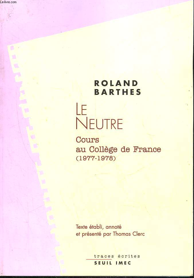 LE NEUTRE - NTOES DE COURS AU COLLEGE DE FRANCE - 1977-1978