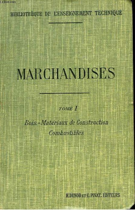 ELEMENTS DE MARCHANDISES - TOME 1 - BOIS, MATERIAUX DE CONSTURCTION COMBUSTIBLES