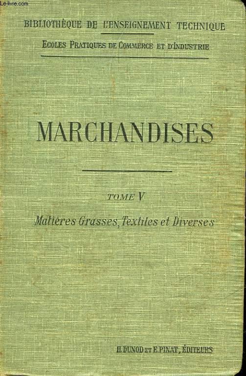ELEMENTS DE MARCHANDISES - TOME 5 - MATIERES GRASES - MATIERES TEXTILES - MATIERES COLORANTES - PRODUITS DELA DEPOUILLE ANIMALE - PRODUITS DIVERS