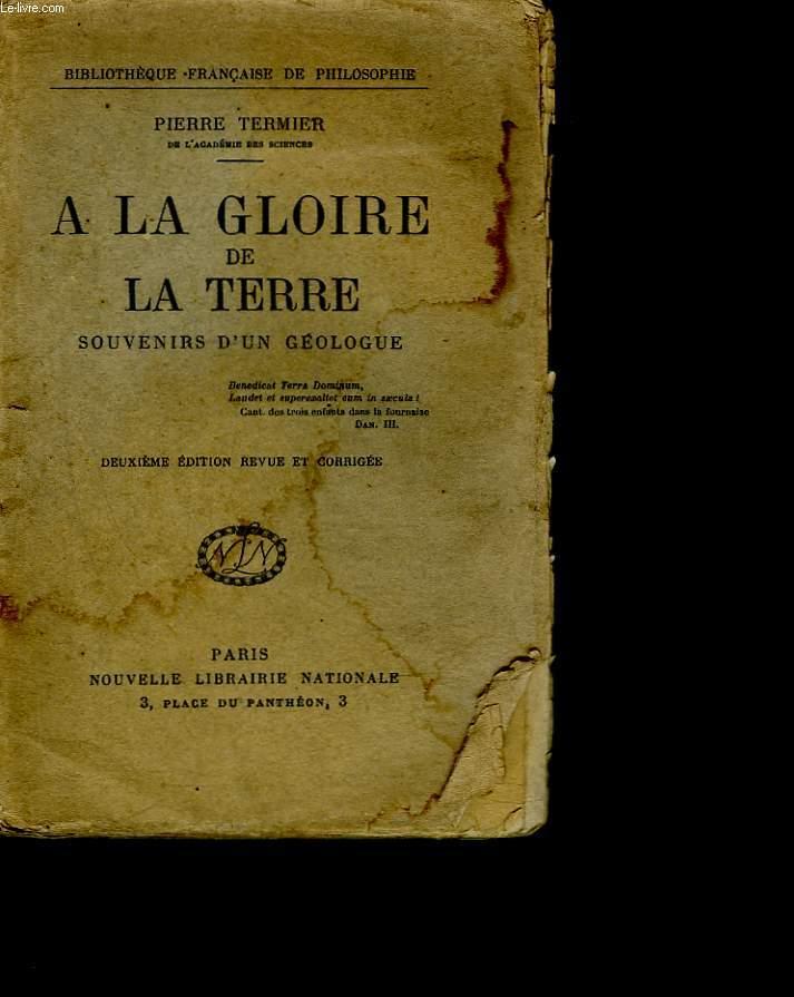 A LA GLOIRE DE LA TERRE SOUVENIRS D'UN GEOLOGUE