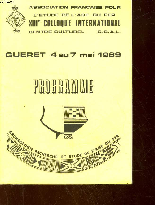 ASSOCIATION FRANCAISE POUR L'ETUDE DE L'AGE DU FER 13° COLLOQUE INTERNATIONAL - GUERET 4 AU 7 MAI 1989 - PROGRAMME