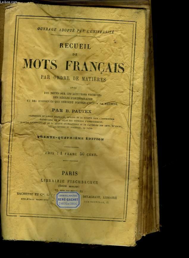 RECUEIL DE MOTS FRANCAIS PAR ORDRE DE MATIERE AVEC DES NOTES SUR LES LOCUTIONS VICIEUSES, DES REGLES D'ORTHOGRAPHE, ET DES EXERCICES QUI SERVENT D'APPLICATION A LA METHODE