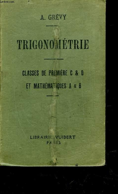 TRIGONOMETRIE A L'USAGE DES ELEVES DES CLASSES DE PREMIERE C ET D ET DE MATHEMATIQUES A ET B