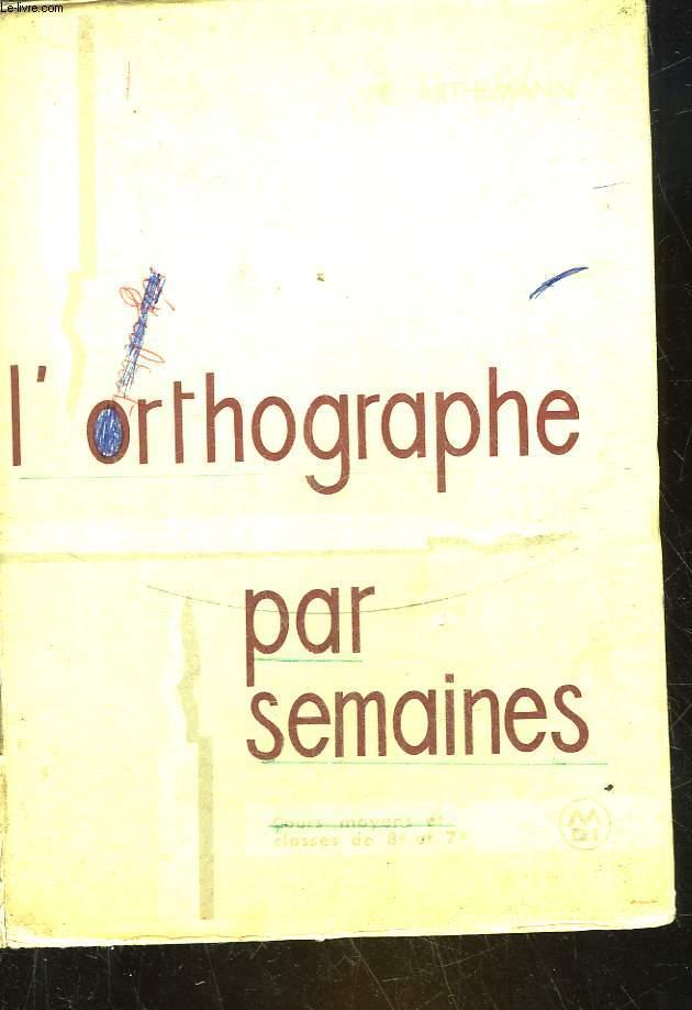 L'ORTHOGRAPHE PAR SEMAINES - COURS MOYENS - 8° ET 7° DES LYCEES ET COLLEGES