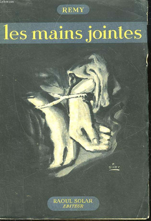 LES MAINS JOINTES 1944 - SUITE DES MEMOIRES D'UN AGENT SECRET DE LA FRANCE LIBRE