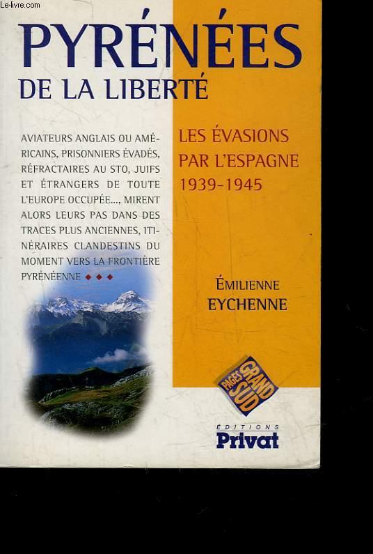 PYRENEES DE LA LIBERTE - LES EVASIONS PAR L'ESPAGNE 1939-1945