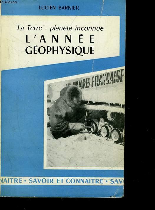 LA TERRE, PLANETE INCONNUE, L'ANNEE GEOPHYSIQUE