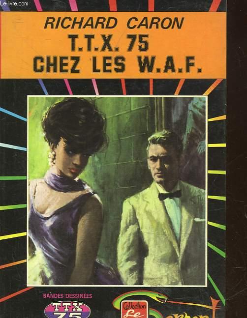 T. T. X.  75 CHEZ LES W. A. F.