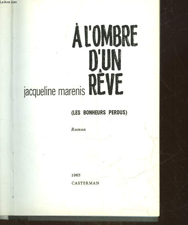 A L'OMBRE D'UN REVE - LES BONHEURS PERDUS