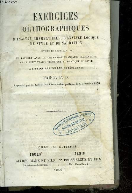 EXERCICES ORTHOGRAPHIQUES D'ANALYSE GRAMMATICALE, D'ANALYSE LOGIQUE DE STYLE ET DE NARRATION