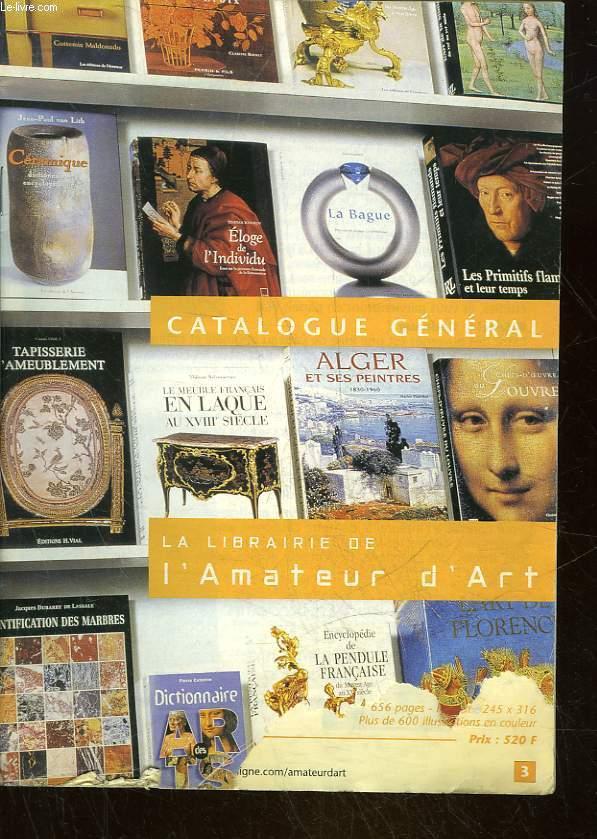 CATALOGUE GENERAL - LA LIBRAIRIE DE L'AMATEUR D'ART